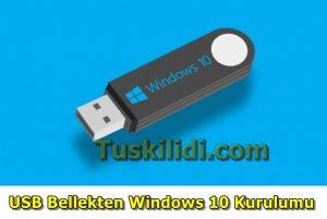 USB Bellekten Windows 10 Nasıl Kurulur?